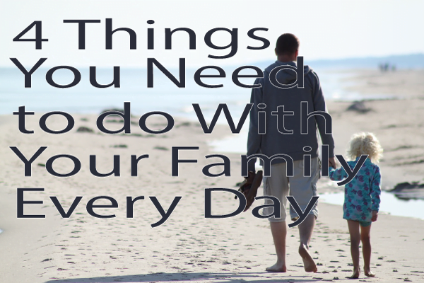 4 Things You Need to do With Your Family Every Day
