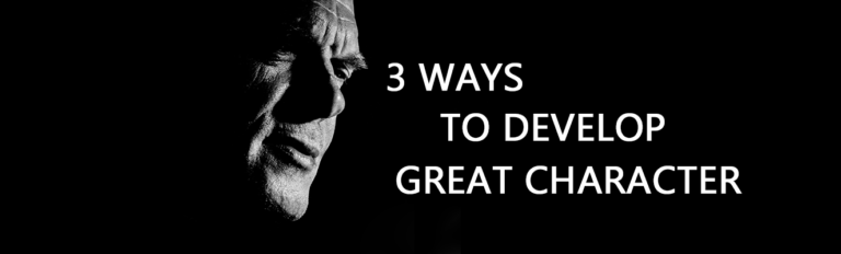 3 Ways to Develop Great Character